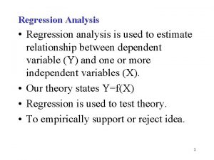 Regression Analysis Regression analysis is used to estimate