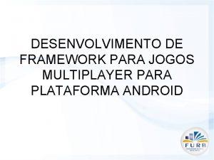 DESENVOLVIMENTO DE FRAMEWORK PARA JOGOS MULTIPLAYER PARA PLATAFORMA