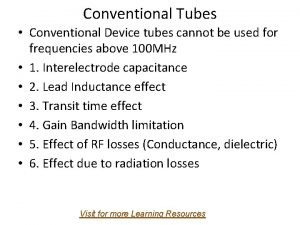 Conventional Tubes Conventional Device tubes cannot be used