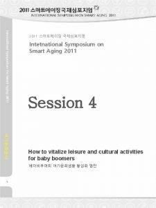 International Symposium On Smart Aging 2011 Intetnational Symposium