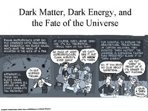 Dark Matter Dark Energy and the Fate of