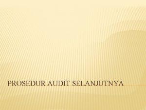PROSEDUR AUDIT SELANJUTNYA Prosedur audit selanjutnya ingin menegaskan