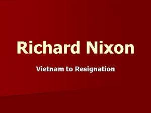 Richard Nixon Vietnam to Resignation Foreign Policy Vietnam