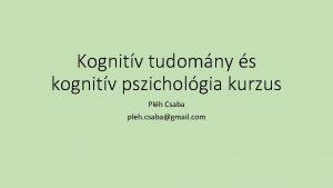 Kognitv tudomny s kognitv pszicholgia kurzus Plh Csaba