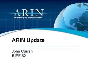 ARIN Update John Curran RIPE 62 2011 Focus