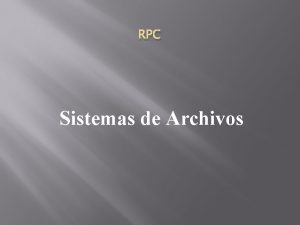 RPC Sistemas de Archivos Mtodos para el almacenamiento