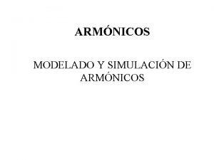 ARMNICOS MODELADO Y SIMULACIN DE ARMNICOS MODELADO Y