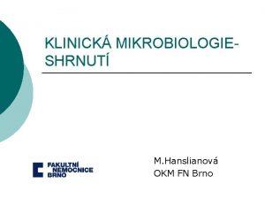 KLINICK MIKROBIOLOGIESHRNUT M Hanslianov OKM FN Brno Klinick