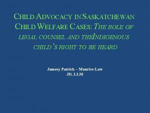 CHILD ADVOCACY IN SASKATCHEWAN CHILD WELFARE CASES THE
