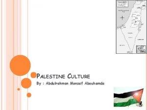 PALESTINE CULTURE By Abdulrahman Monsef Abouhamda IDENTIFICATION Palestine