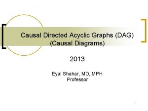 Causal Directed Acyclic Graphs DAG Causal Diagrams 2013