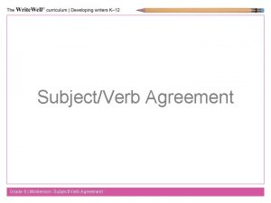SubjectVerb Agreement Grade 9 Minilesson SubjectVerb Agreement What