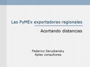 Las Py MEx exportadoras regionales Acortando distancias Federico