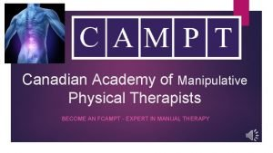 Canadian Academy of Manipulative Physical Therapists BECOME AN