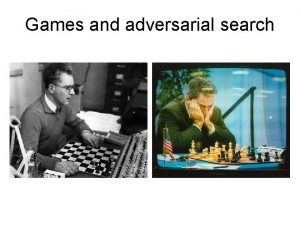 Games and adversarial search Why study games Games