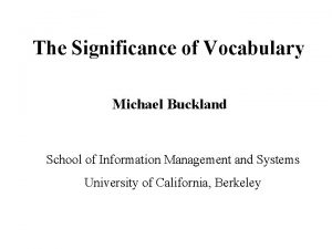 The Significance of Vocabulary Michael Buckland School of