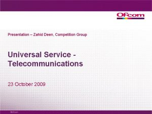 Presentation Zahid Deen Competition Group Universal Service Telecommunications