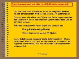 Datenbankentwurf mit Hilfe des ERModells entwickeln Um eine