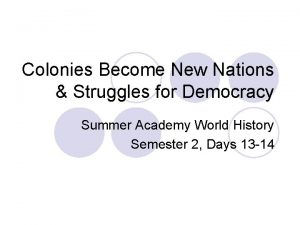 Colonies Become New Nations Struggles for Democracy Summer