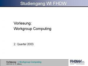 Studiengang WI FHDW Vorlesung Workgroup Computing 2 Quartal