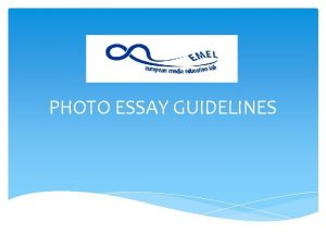 PHOTO ESSAY GUIDELINES PHOTO ESSAY A photo story