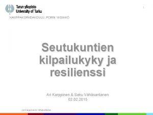 1 KAUPPAKORKEAKOULU PORIN YKSIKK Seutukuntien kilpailukyky ja resilienssi