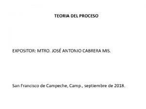 TEORIA DEL PROCESO EXPOSITOR MTRO JOS ANTONIO CABRERA