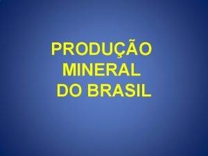 PRODUO MINERAL DO BRASIL Produo mineral do Brasil