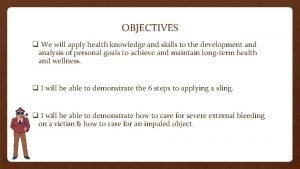 OBJECTIVES q We will apply health knowledge and