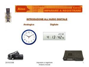 INTRODUZIONE ALLAUDIO DIGITALE Analogico 29102008 Digitale Imparare a