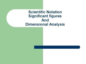 Scientific Notation Significant figures And Dimensional Analysis Scientific
