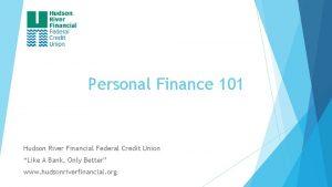 Personal Finance 101 Hudson River Financial Federal Credit