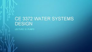 CE 3372 WATER SYSTEMS DESIGN LECTURE 10 PUMPS