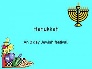 Hanukkah An 8 day Jewish festival Our objectives