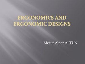 ERGONOMICS AND ERGONOMIC DESIGNS Mesut Alper ALTUN Description