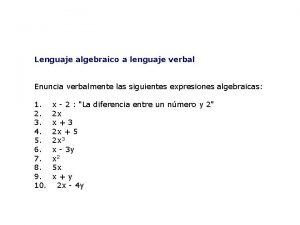 Lenguaje algebraico a lenguaje verbal Enuncia verbalmente las