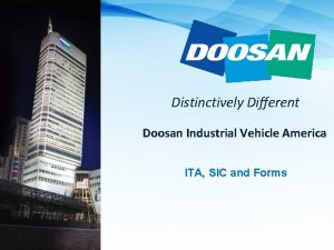 Distinctively Different Doosan Industrial Vehicle America ITA SIC