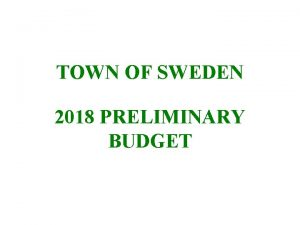 TOWN OF SWEDEN 2018 PRELIMINARY BUDGET SWEDEN TOWN