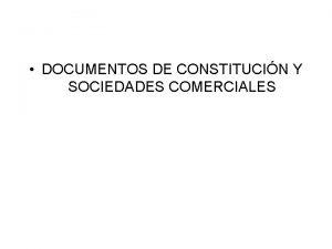 DOCUMENTOS DE CONSTITUCIN Y SOCIEDADES COMERCIALES Constitucin de