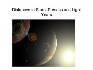 Distances to Stars Parsecs and Light Years The