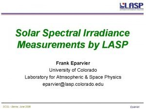 Solar Spectral Irradiance Measurements by LASP Frank Eparvier