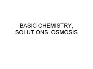 BASIC CHEMISTRY SOLUTIONS OSMOSIS BASIC CHEMISTRYof SOLUTIONS SOLUTION