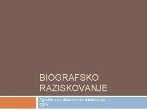 BIOGRAFSKO RAZISKOVANJE Zgodbe v kvalitativnem raziskovanju 2011 Zgodovina