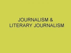 JOURNALISM LITERARY JOURNALISM Journalistic Writing Journalists cannot march