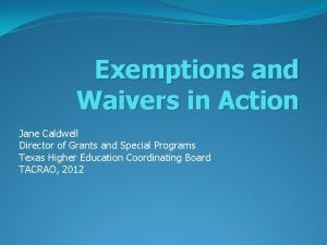 Exemptions and Waivers in Action Jane Caldwell Director