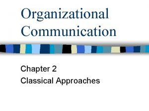 Organizational Communication Chapter 2 Classical Approaches Organizational Communication