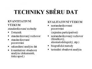 TECHNIKY SBRU DAT KVANTITATIVN VZKUM standardizovan techniky Dotaznk