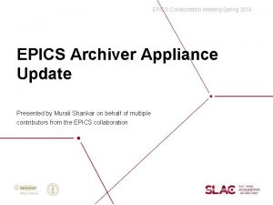 EPICS Collaboration Meeting Spring 2016 EPICS Archiver Appliance