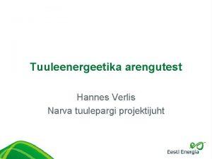 Tuuleenergeetika arengutest Hannes Verlis Narva tuulepargi projektijuht Eesti