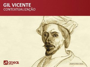 GIL VICENTE CONTEXTUALIZAO Autoria Victor Couto GIL VICENTE